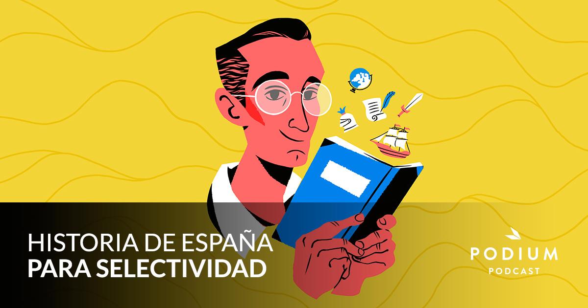 Historia de España para Selectividad | Juan Jesús Pleguezuelos | Podium Podcast