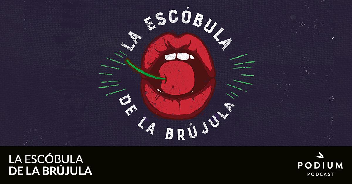 Programa 343 – La erótica de los alimentos   La escóbula de la brújula   Temporada 08   Podium Podcast