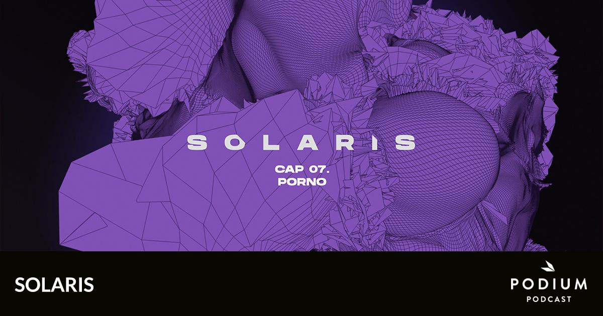 Más que amor: Solaris - Porno | Podium Podcast