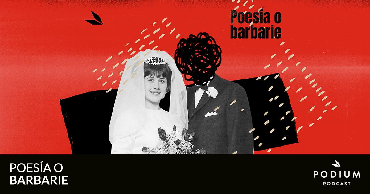 Más que amor: Poesía o Barbarie – Te quiero raro | Podium Podcast